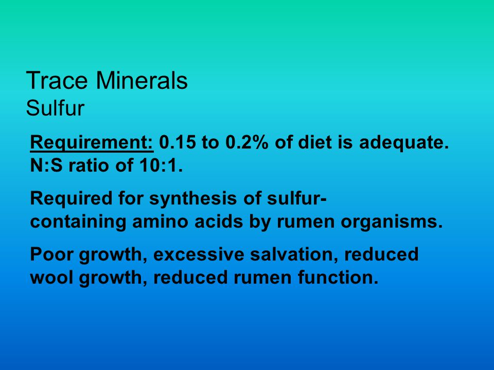 Trace Minerals Sulfur Requirement: 0.15 to 0.2% of diet is adequate.