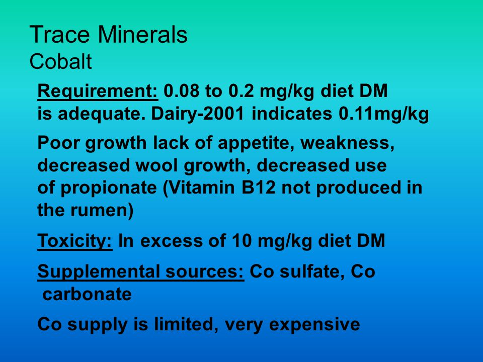 Trace Minerals Cobalt Requirement: 0.08 to 0.2 mg/kg diet DM