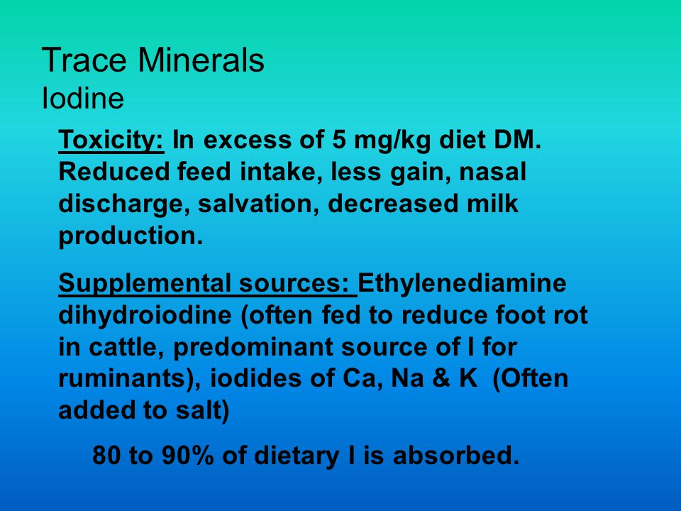 Trace Minerals Iodine Toxicity: In excess of 5 mg/kg diet DM.