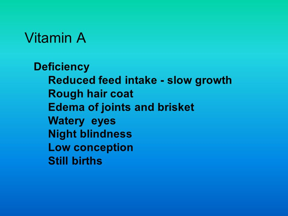 Vitamin A Deficiency Reduced feed intake - slow growth Rough hair coat