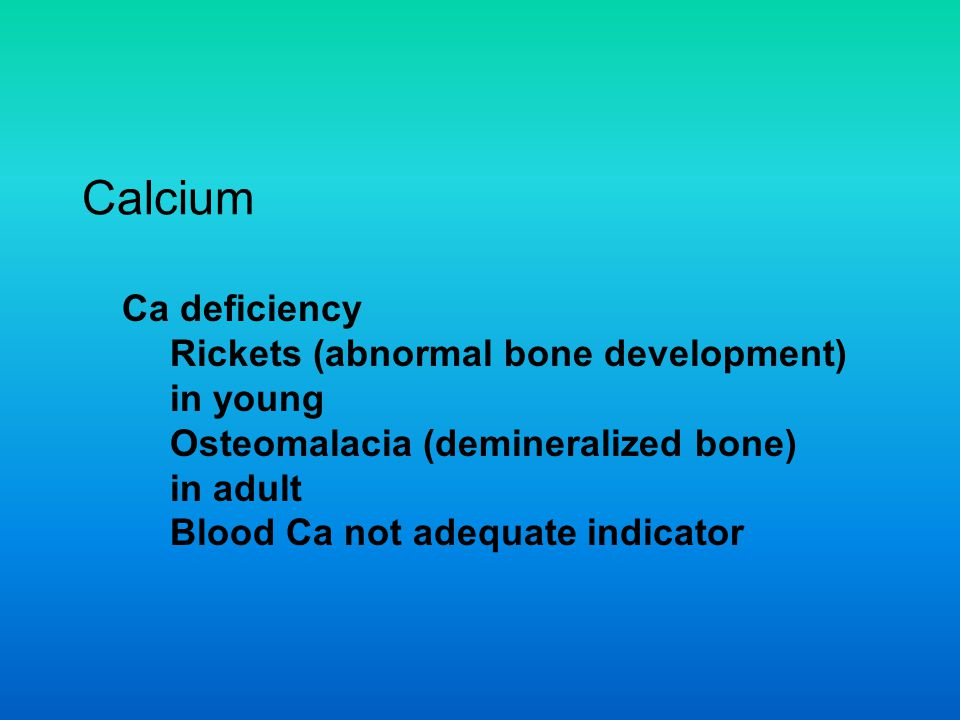 Calcium Ca deficiency Rickets (abnormal bone development) in young