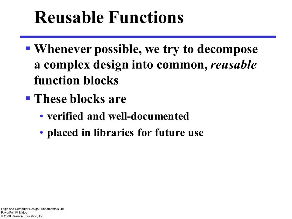 Reusable Functions Whenever possible, we try to decompose a complex design into common, reusable function blocks.