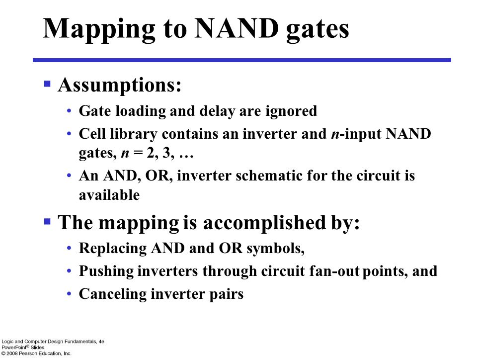 Mapping to NAND gates Assumptions: The mapping is accomplished by: