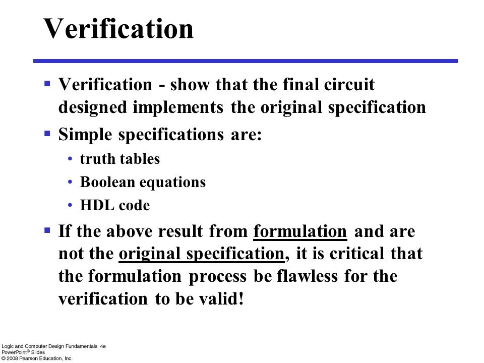Verification Verification - show that the final circuit designed implements the original specification.