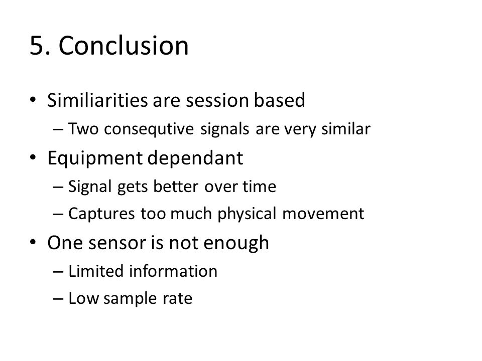 5. Conclusion Similiarities are session based Equipment dependant