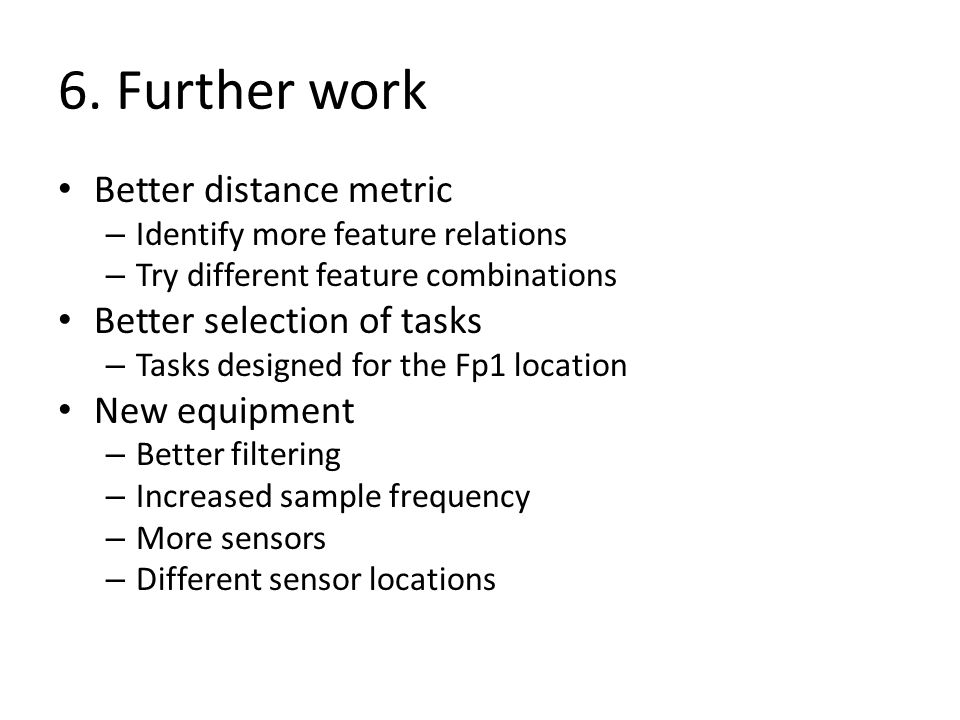 6. Further work Better distance metric Better selection of tasks