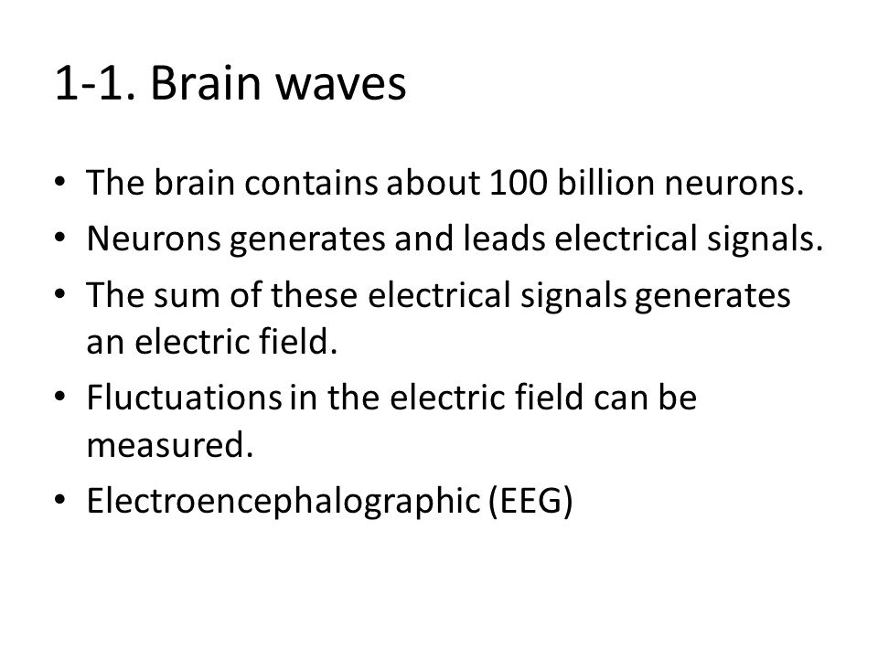 1-1. Brain waves The brain contains about 100 billion neurons.
