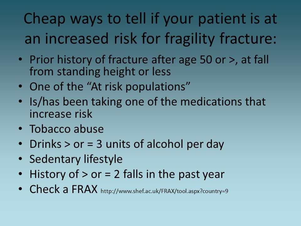 Cheap ways to tell if your patient is at an increased risk for fragility fracture: