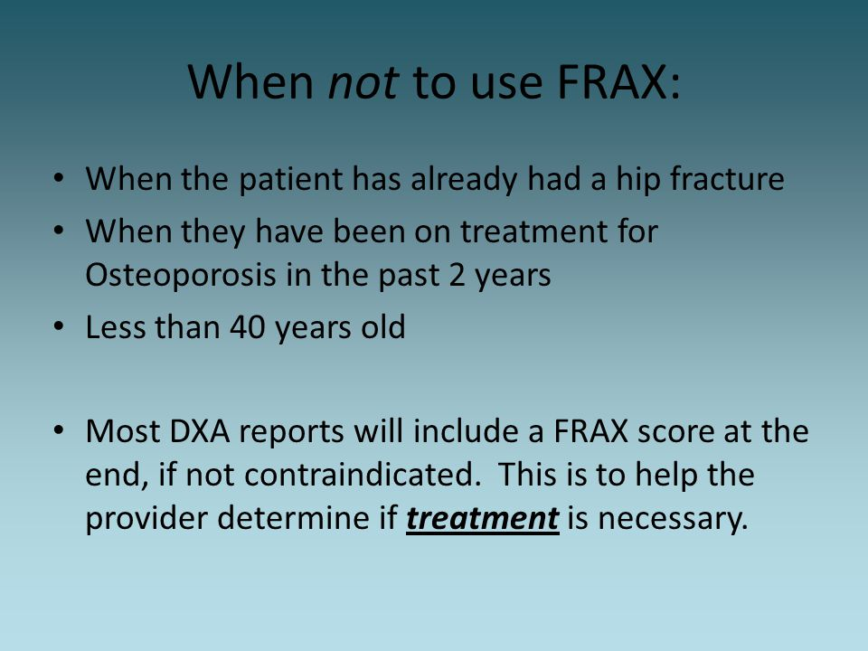 When not to use FRAX: When the patient has already had a hip fracture
