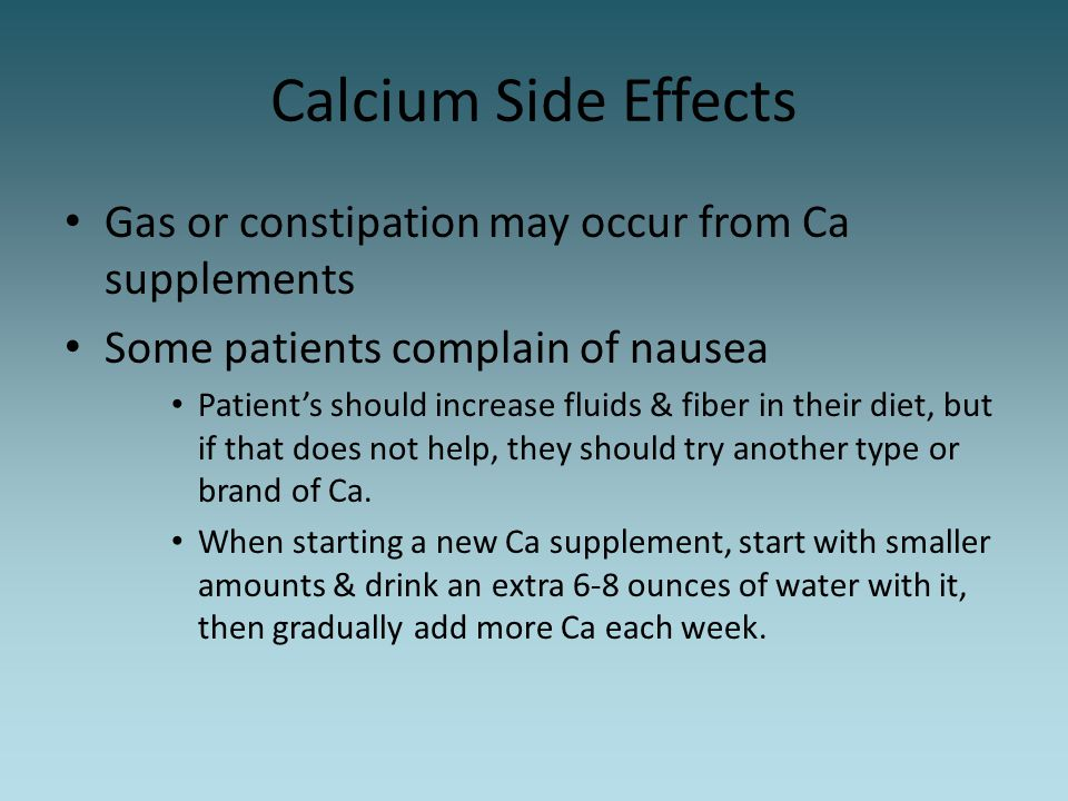 Calcium Side Effects Gas or constipation may occur from Ca supplements