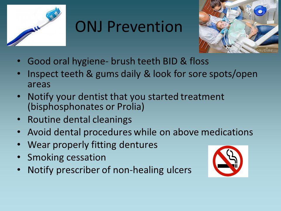 ONJ Prevention Good oral hygiene- brush teeth BID & floss