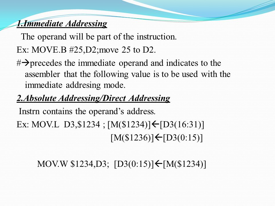 1. Immediate Addressing The operand will be part of the instruction