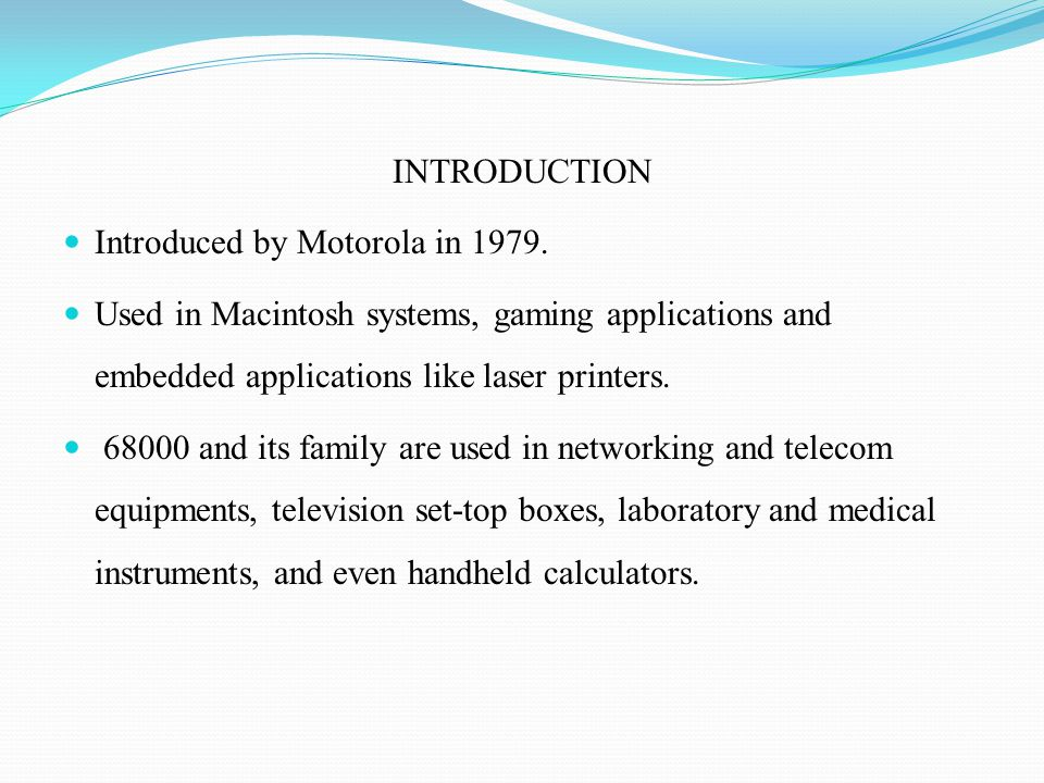 INTRODUCTION Introduced by Motorola in 1979. Used in Macintosh systems, gaming applications and embedded applications like laser printers.