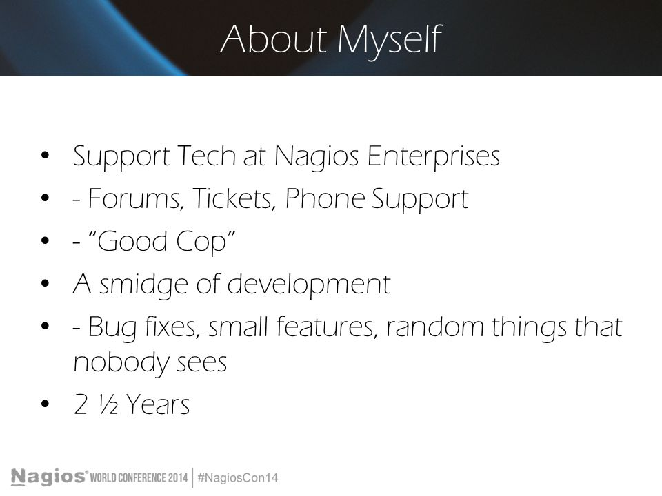 About Myself Support Tech at Nagios Enterprises
