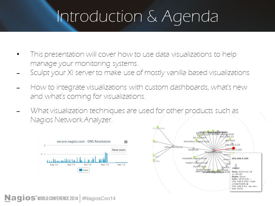 Introduction & Agenda This presentation will cover how to use data visualizations to help manage your monitoring systems.