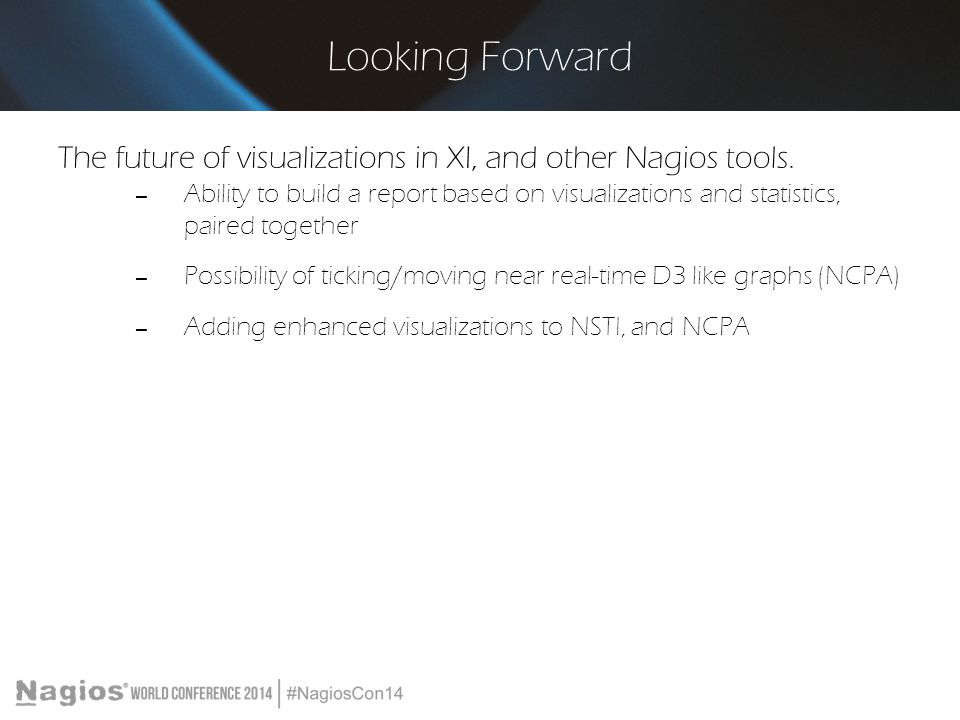 Looking Forward The future of visualizations in XI, and other Nagios tools.