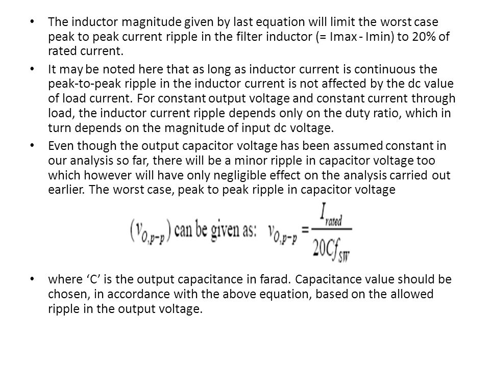 The inductor magnitude given by last equation will limit the worst case peak to peak current ripple in the filter inductor (= Imax - Imin) to 20% of rated current.