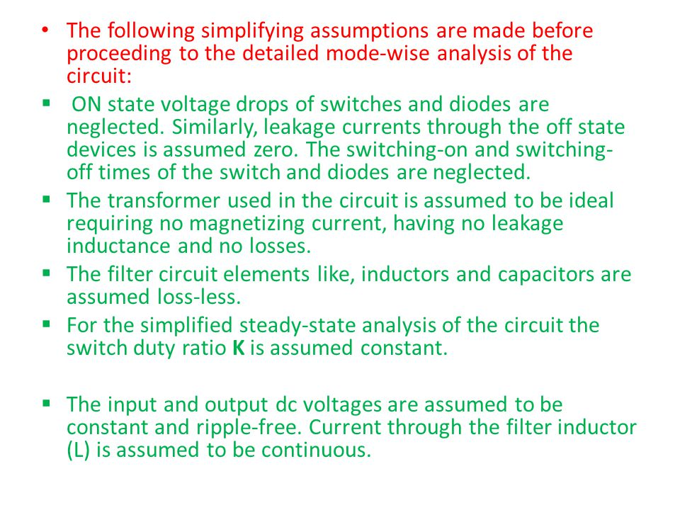 The following simplifying assumptions are made before proceeding to the detailed mode-wise analysis of the circuit: