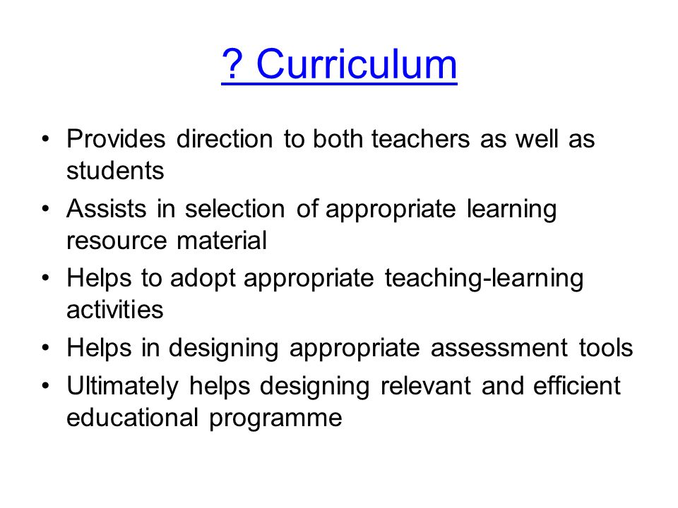 Curriculum Provides direction to both teachers as well as students