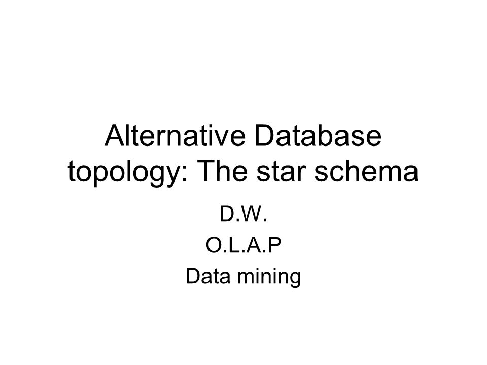 Alternative Database topology: The star schema