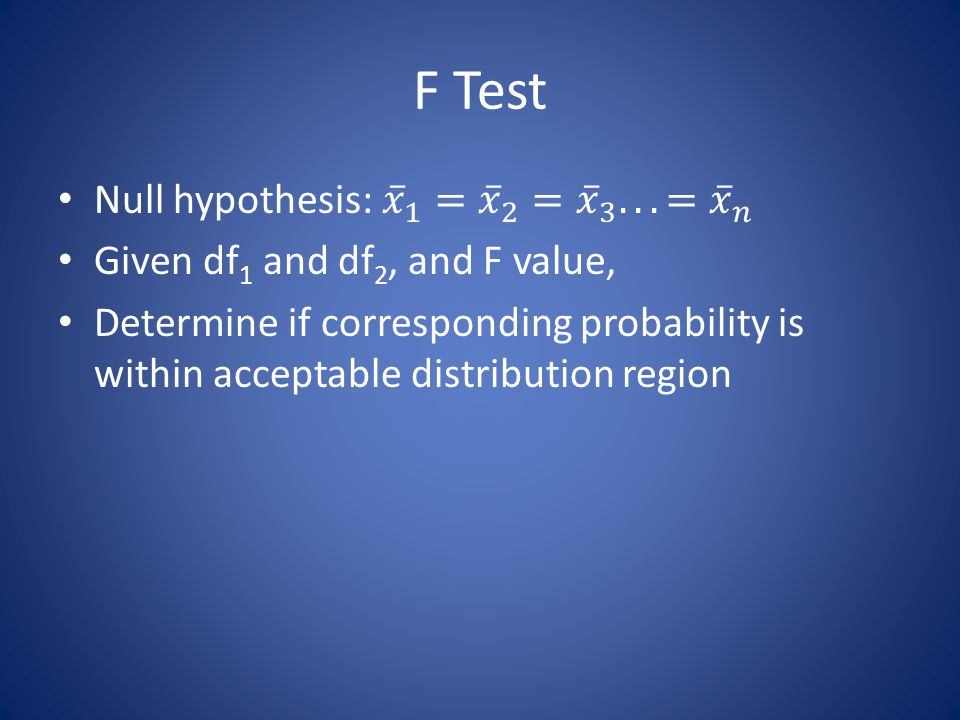 F Test Null hypothesis: 𝑥 1 = 𝑥 2 = 𝑥 3 ...= 𝑥 𝑛