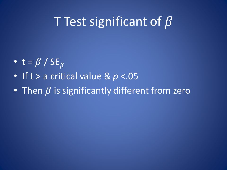 T Test significant of 𝛽 t = 𝛽 / SE𝛽