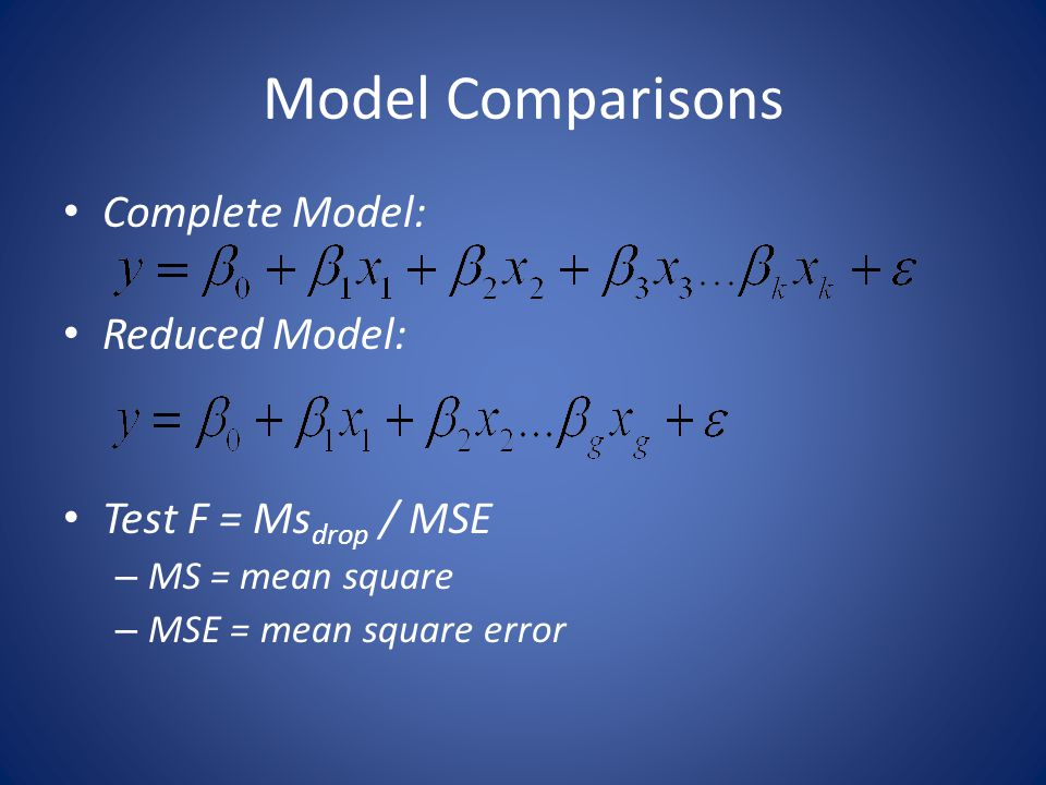 Model Comparisons Complete Model: Reduced Model: Test F = Msdrop / MSE