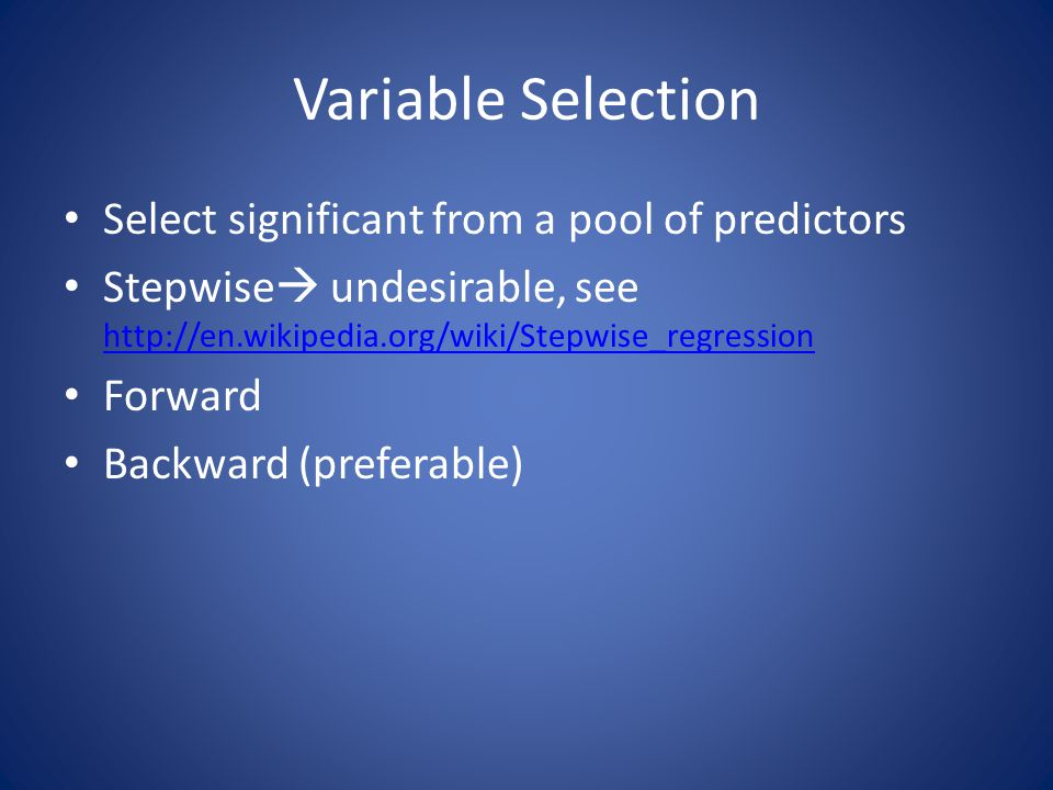 Variable Selection Select significant from a pool of predictors
