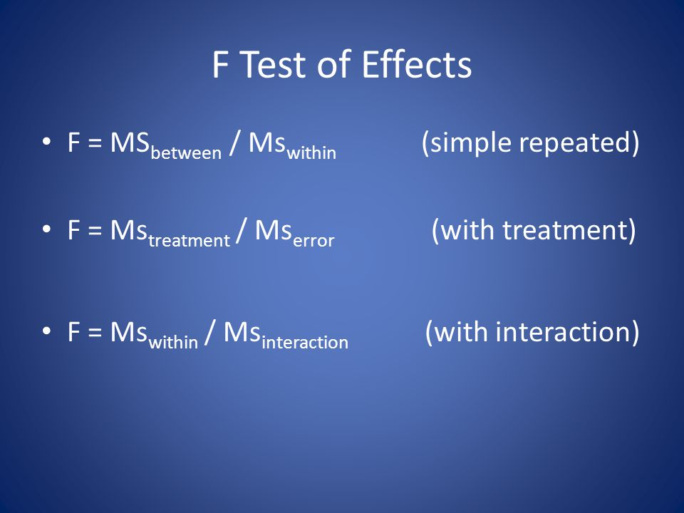 F Test of Effects F = MSbetween / Mswithin (simple repeated)