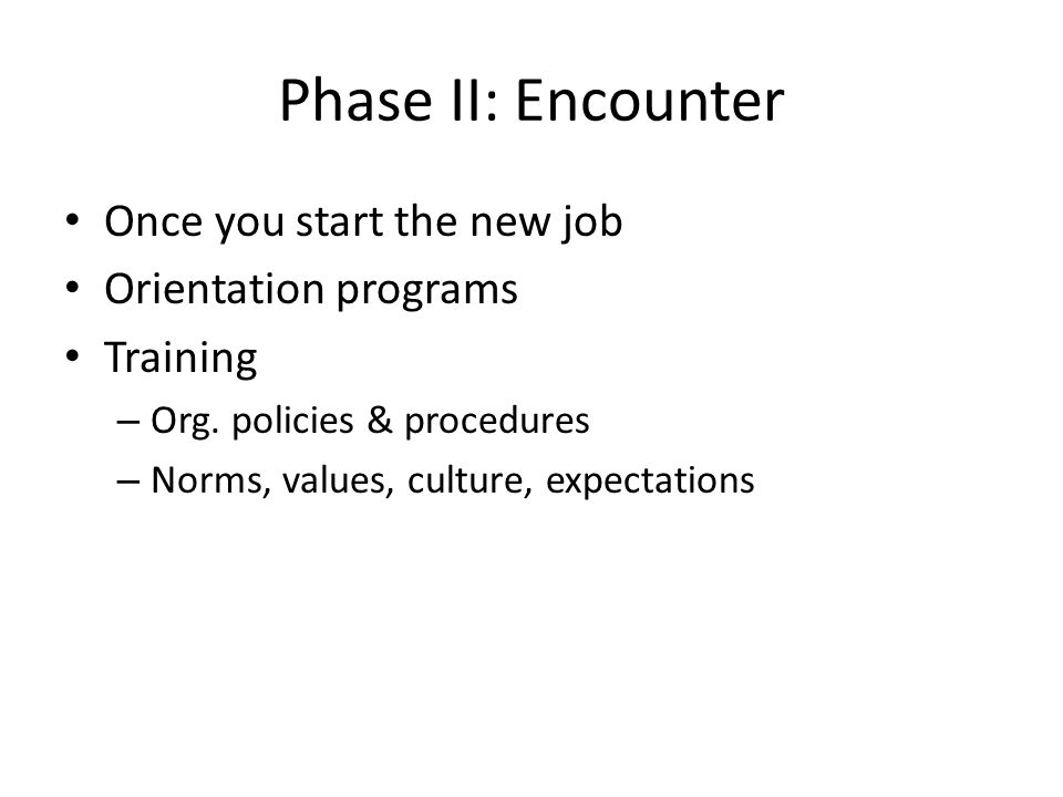 Phase II: Encounter Once you start the new job Orientation programs
