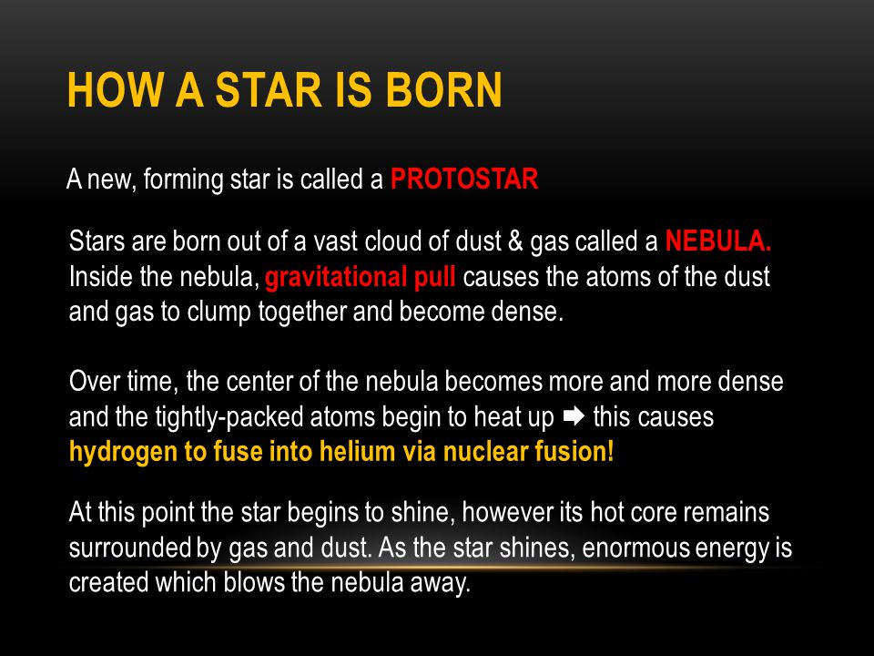 How a star is born A new, forming star is called a PROTOSTAR