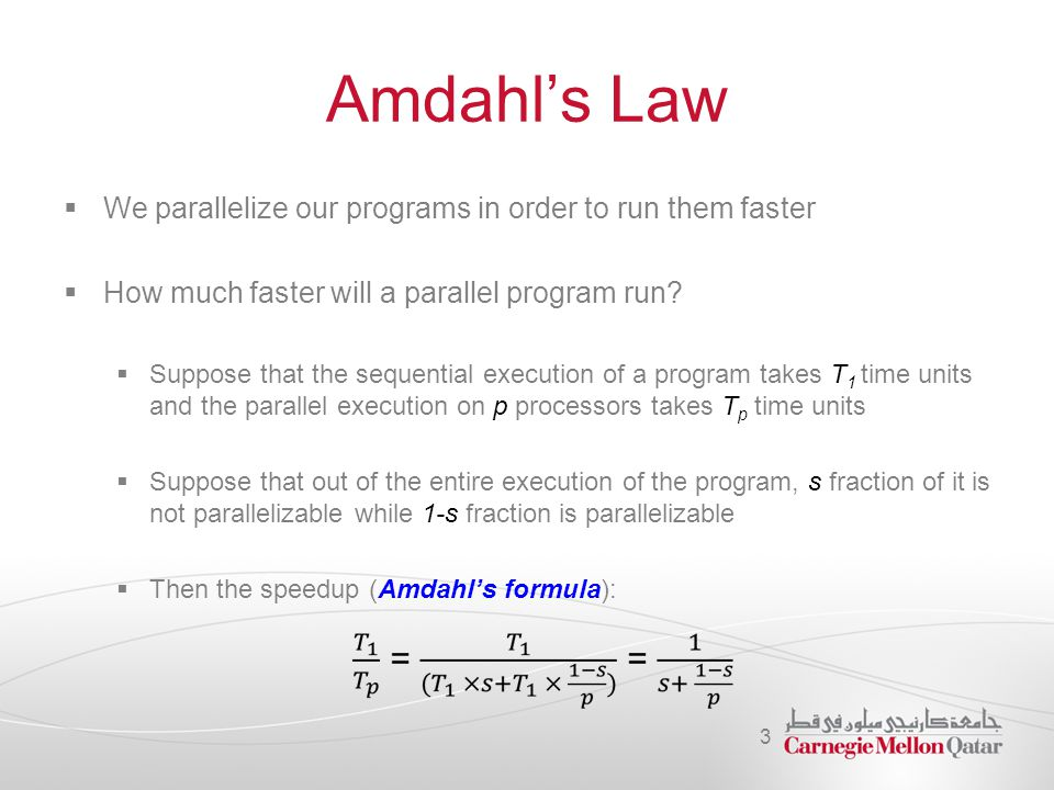 Amdahl's Law We parallelize our programs in order to run them faster