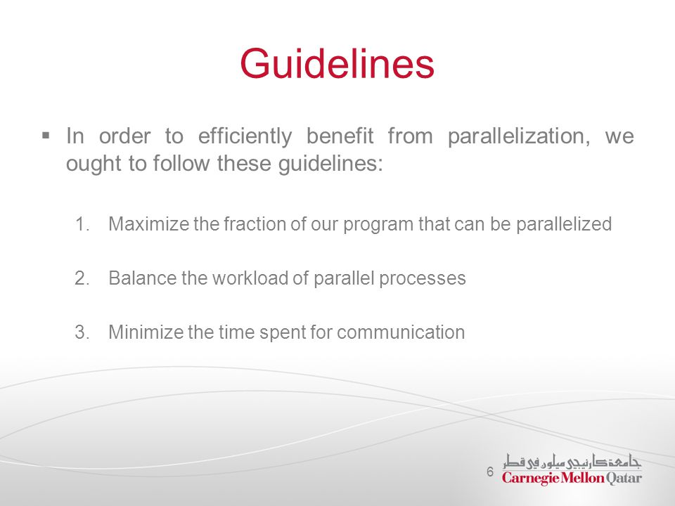 Guidelines In order to efficiently benefit from parallelization, we ought to follow these guidelines: