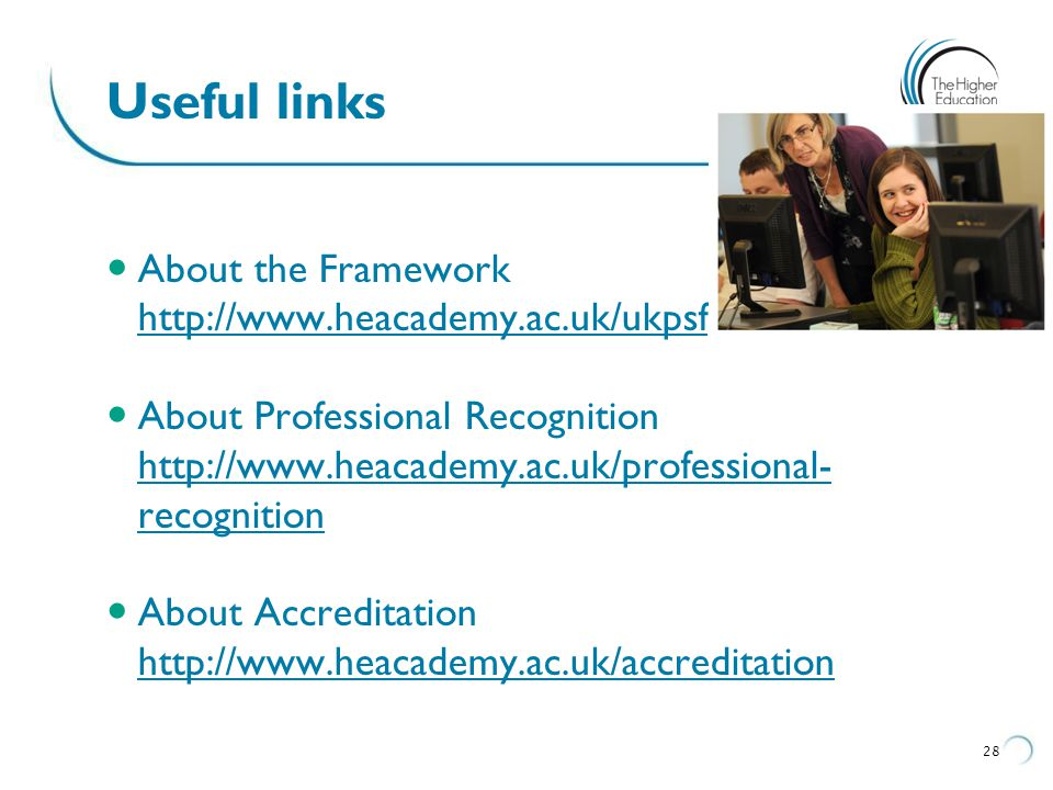 Useful links About the Framework http://www.heacademy.ac.uk/ukpsf