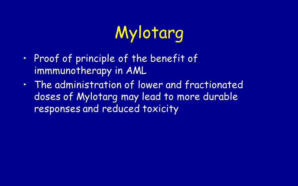 Mylotarg Proof of principle of the benefit of immmunotherapy in AML