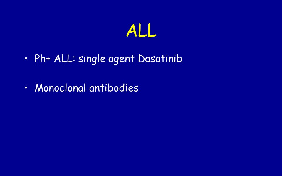 ALL Ph+ ALL: single agent Dasatinib Monoclonal antibodies