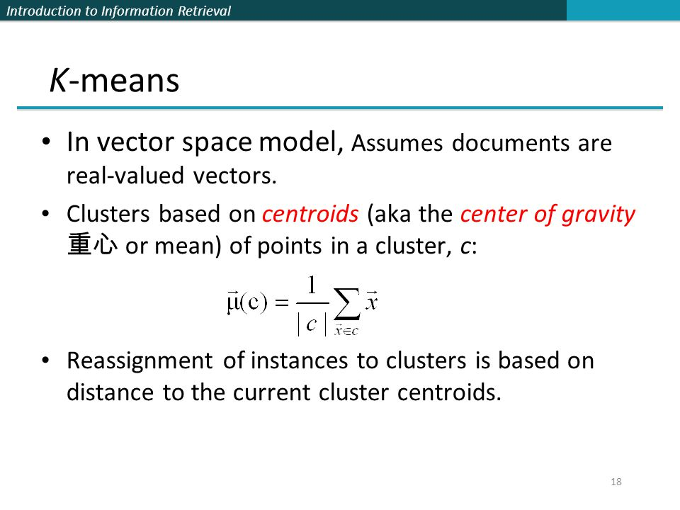 K-means In vector space model, Assumes documents are real-valued vectors.