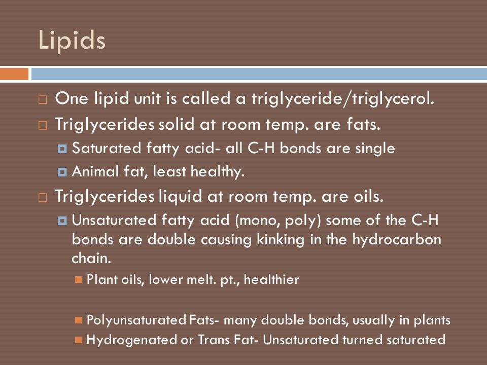 Lipids One lipid unit is called a triglyceride/triglycerol.