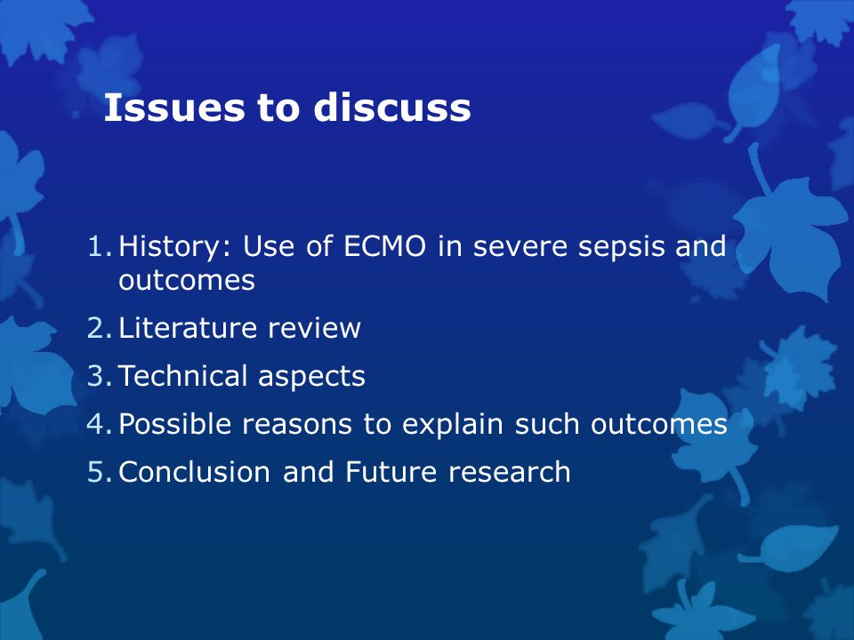 Issues to discuss History: Use of ECMO in severe sepsis and outcomes