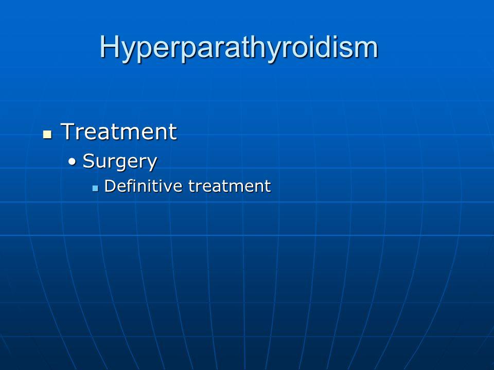 Hyperparathyroidism Treatment Surgery Definitive treatment