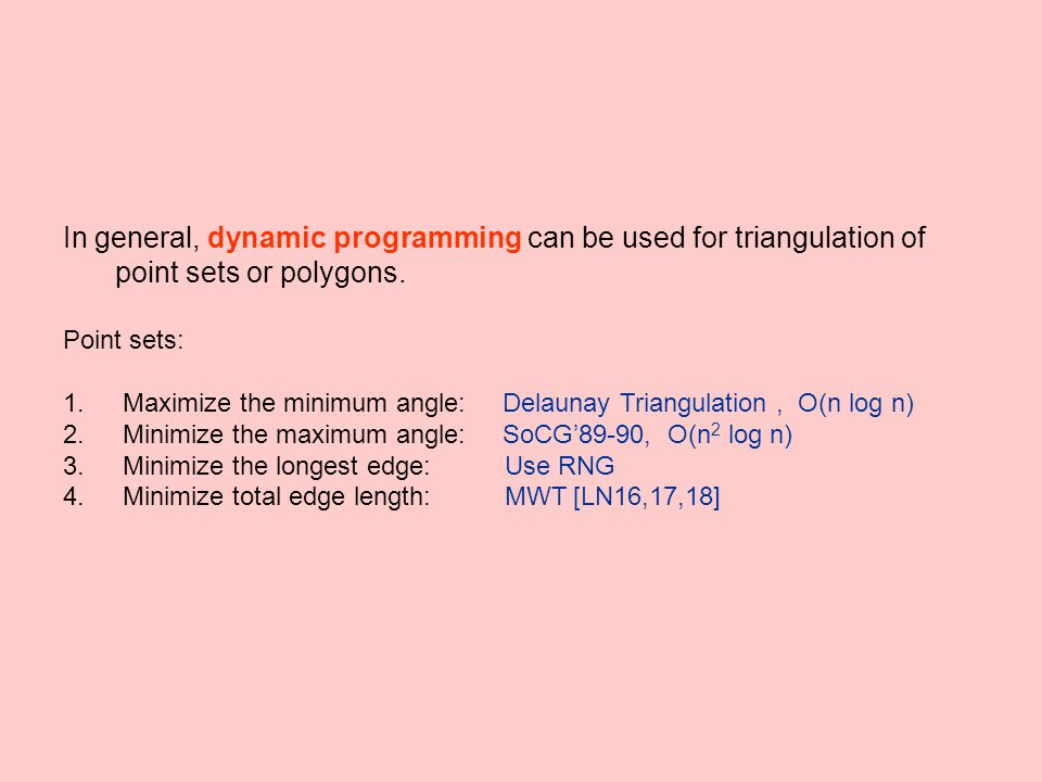 In general, dynamic programming can be used for triangulation of point sets or polygons.