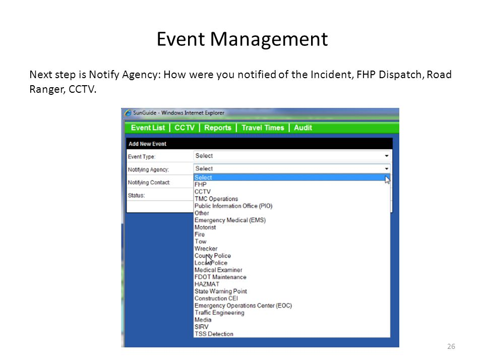 Event Management Next step is Notify Agency: How were you notified of the Incident, FHP Dispatch, Road Ranger, CCTV.