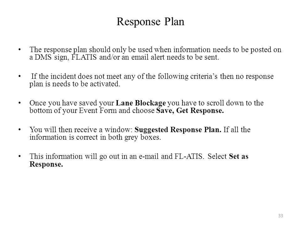 Response Plan The response plan should only be used when information needs to be posted on a DMS sign, FLATIS and/or an  alert needs to be sent.