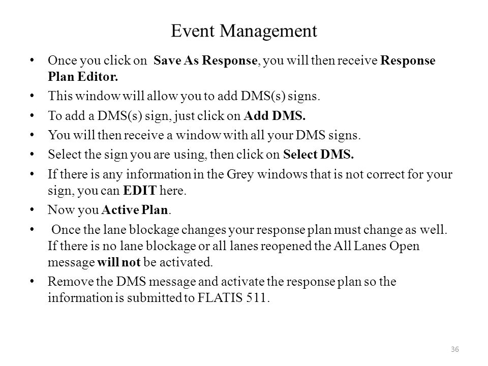 Event Management Once you click on Save As Response, you will then receive Response Plan Editor. This window will allow you to add DMS(s) signs.