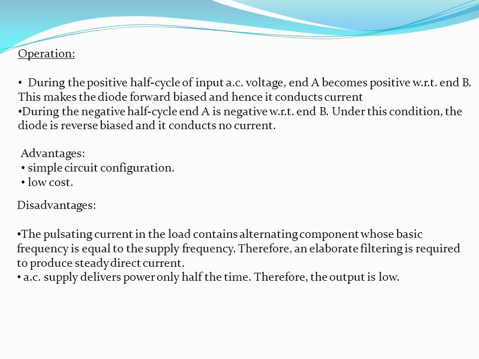 Operation: During the positive half-cycle of input a.c. voltage, end A becomes positive w.r.t. end B.