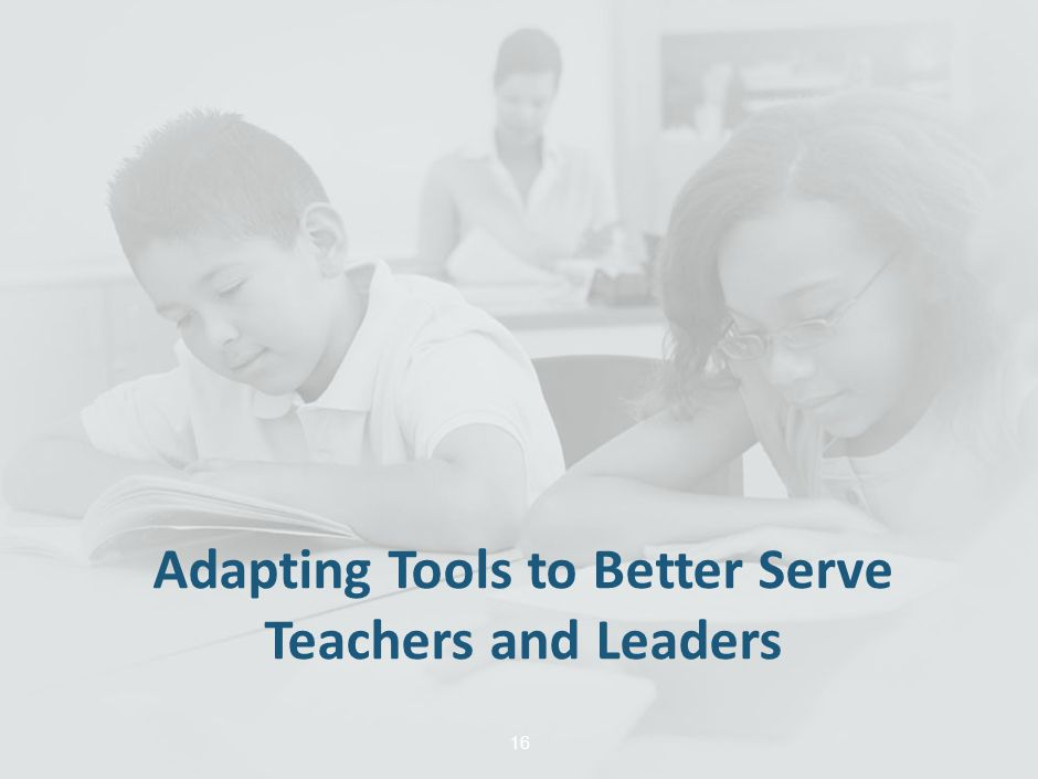 Adapting Tools to Better Serve Teachers and Leaders