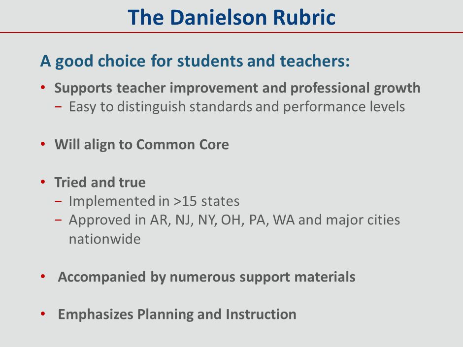 The Danielson Rubric A good choice for students and teachers: