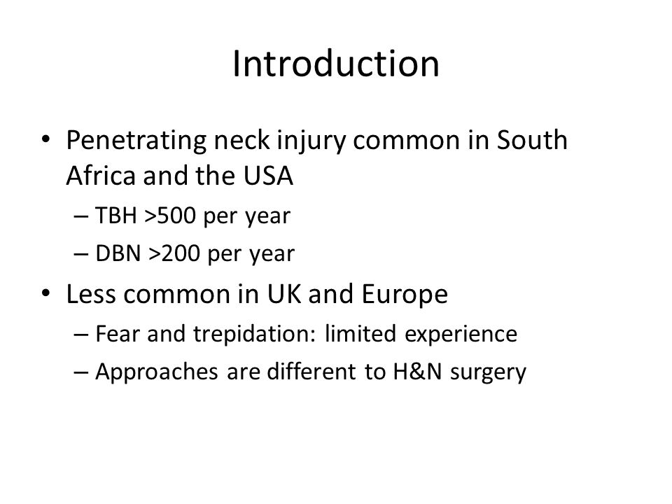 Introduction Penetrating neck injury common in South Africa and the USA. TBH >500 per year. DBN >200 per year.