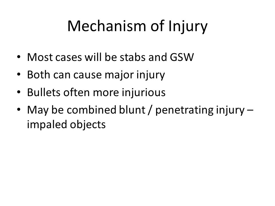 Mechanism of Injury Most cases will be stabs and GSW