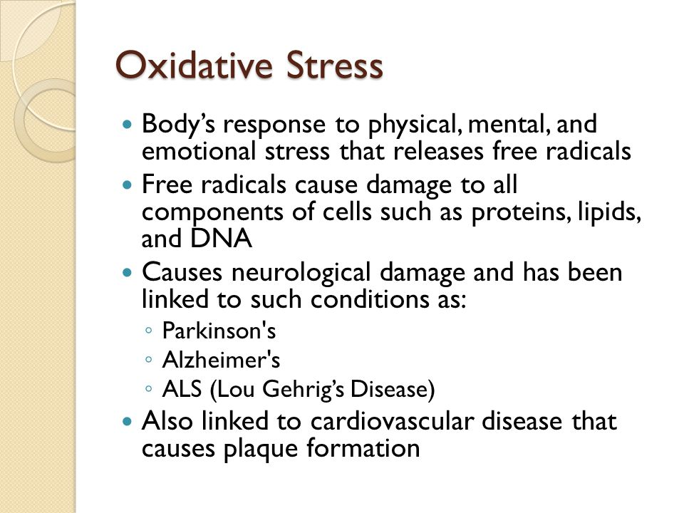 Oxidative Stress Body's response to physical, mental, and emotional stress that releases free radicals.